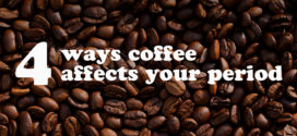 4 Ways Coffee Affects Your Period